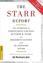 "The Starr report : the findings of independent Counsel Kenneth W. Starr on President Clinton and the White House scandals with analysis by the staff of the ""Washington Post"