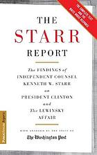 "The Starr report : the findings of independent Counsel Kenneth W. Starr on President Clinton and the White House scandals with analysis by the staff of the ""Washington Post"""