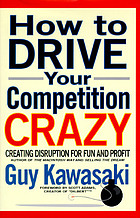 How to drive your competition crazy : creating disruption for fun and profit