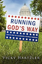 Running god's way : step by step to a successful political campaign