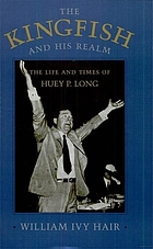 The kingfish and his realm : the life and times of Huey P. Long