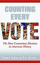 Counting every vote : the most contentious elections in American history