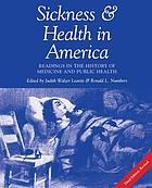 Sickness and health in America : readings in the history of medicine and public health