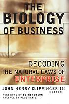 The biology of business : decoding the natural laws of enterprise