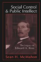 Social control & public intellect : the legacy of Edward A. Ross
