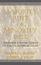 Majority rule or minority will : adherence to precedent on the U.S. Supreme Court