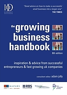 The growing business handbook : inspiration & advice from successful entrepreneurs & fast-growing UK companies
