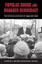 Popular choice and managed democracy : the Russian elections of 1999 and 2000