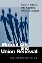 Mutual aid and union renewal : cycles of logics of action