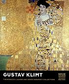 Gustav Klimt : the Ronald S. Lauder and Serge Sabarsky collections; [publ. in conjunction with the Exhibition Gustav Klimt, the Ronald S. Lauder and Serge Sabarsky Collections, Neue Galerie New York October 18, 2007 - June 30, 2008]