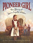 Pioneer girl : the story of Laura Ingalls Wilder