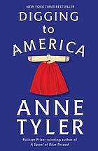 Digging to America : a novel