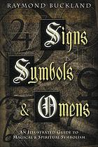 Signs, symbols & omens : an illustrated guide to magical & spiritual symbolism