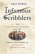 Infamous scribblers : the Founding Fathers and the rowdy beginnings of American journalism