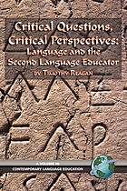 Critical questions, critical perspectives language and the second language educator