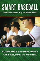 Smart baseball : how professionals play the mental game