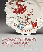 Dragons, tigers and bamboo : Japanese porcelain and its impact in Europe ; the Macdonald collection