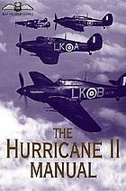 The Hurricane II manual : the official air publication for the Hurricane IIA, IIB, IIC, IID, IV and Sea Hurricane IIB and IIC, 1941-1945
