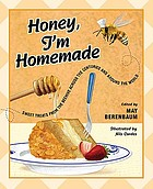 Honey, I'm homemade : sweet treats from the beehive across the centuries and around the world