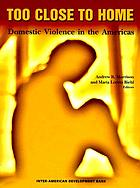 Too close to home : domestic violence in the Americas