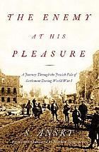 The enemy at his pleasure : a journey through the Jewish pale of settlement during World War I