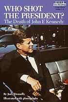 Who shot the president? : the death of John F. Kennedy