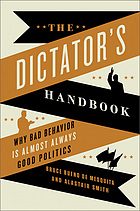 The dictator's handbook : why bad behavior is almost always good politics