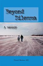 Beyond dilemma : a memoir