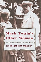 Mark Twain's other woman : the hidden story of his final years