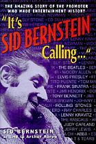 It's Sid Bernstein calling ... : the amazing story of the promoter who made entertainment history