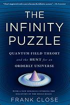 The infinity puzzle : quantum field theory and the hunt for an orderly universe