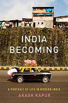 India becoming : a portrait of life in modern India