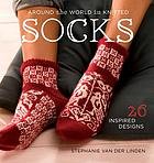 Around the world in knitted socks : 26 inspired designs