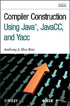 Compiler Construction Using Java, JavaCC, and Yacc.