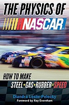 The physics of NASCAR : how to make steel + gas + rubber = speed