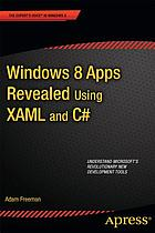 Windows 8 apps revealed : using XAML and C♯