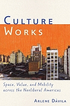 Culture works : space, value, and mobility across the neoliberal Americas