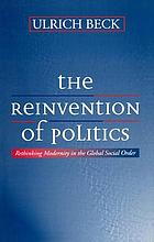 The reinvention of politics : rethinking modernity in the global social order
