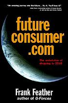 Future consumer.com : the webolution of shopping to 2010