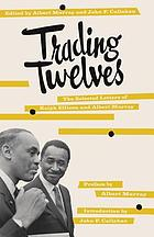 Trading twelves : selected letters of Ralph Ellison and Albert Murray