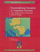 Decentralizing education in transition societies : case studies from Central and Eastern Europe