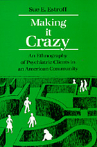 Making it crazy : an ethnography of psychiatric clients in an American community