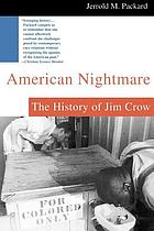 American nightmare : the history of Jim Crow