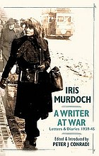 Iris Murdoch : a writer at war :Letters and Diaries 1939-45