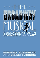 The Broadway musical : collaboration in commerce and art