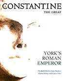 Constantine the Great : York's Roman emperor ; [published on the occasion of the Exhibition Constantine the Great - York's Roman Emperor at the Yorkshire Museum, York, 31 March - 29 October 2006]