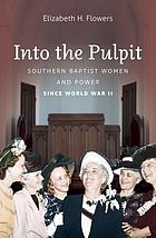 Into the pulpit : Southern Baptist women & power since World War II