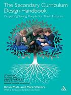 The secondary curriculum design handbook : preparing our children for their futures