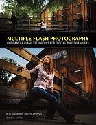 Multiple Flash Photography : Off-Camera Flash Techniques for Digital Photographers.