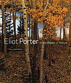 Eliot Porter : in the realm of nature